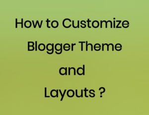 Customize blogger theme and layout