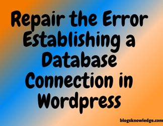 Repair the Error Establishing a Database Connection in WordPress