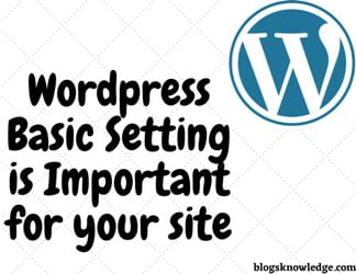 WordPress Basic Setting is Important for your site