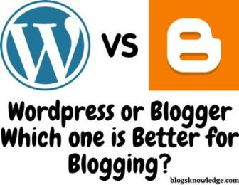 WordPress or Blogger Which one is Better for Blogging?