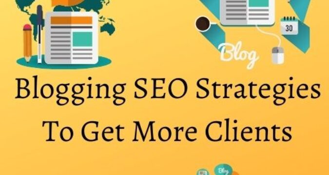 Blogging SEO Strategies To Get More Clients