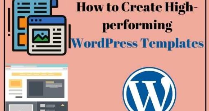 How to Create High-performing WordPress Templates