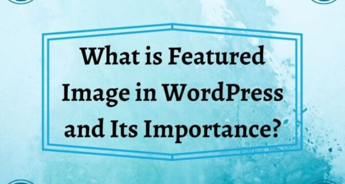 What is Featured Image in WordPress and Importance?