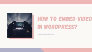 How to Embed Video in WordPress?